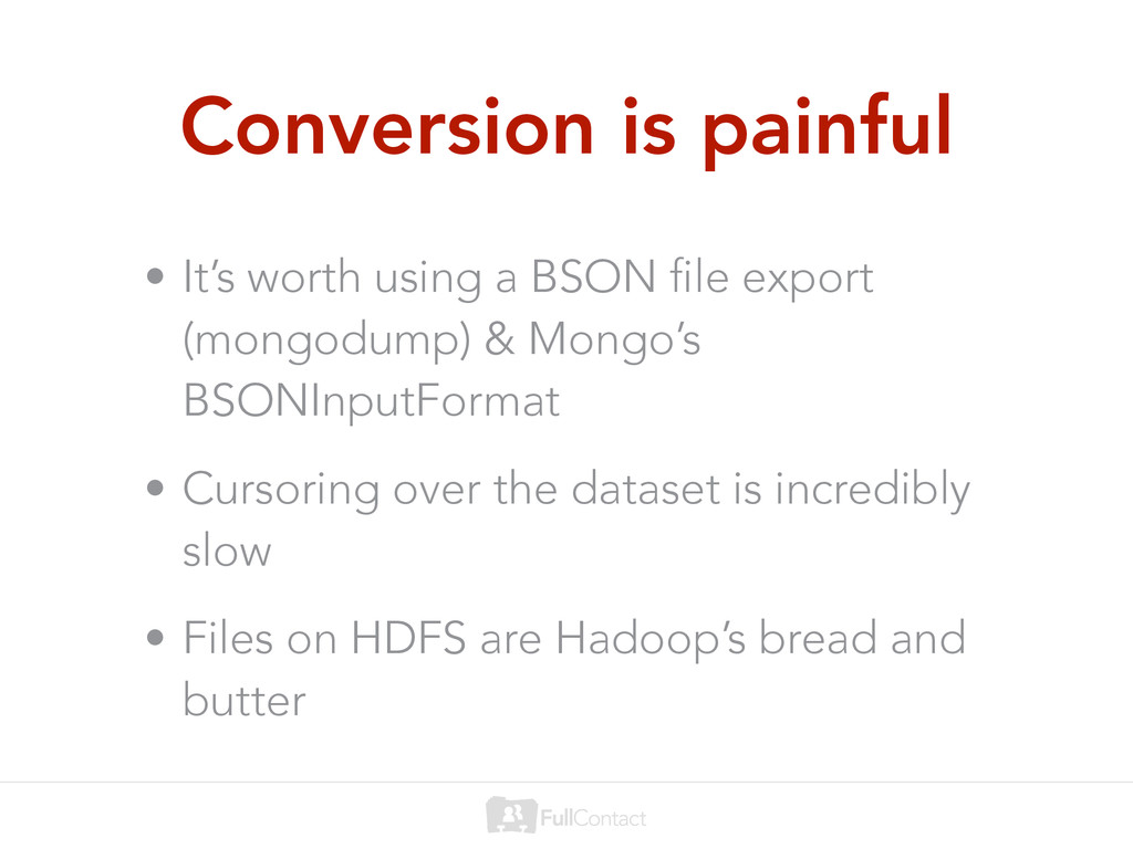 Conversion is painful • It's worth using a BSON...