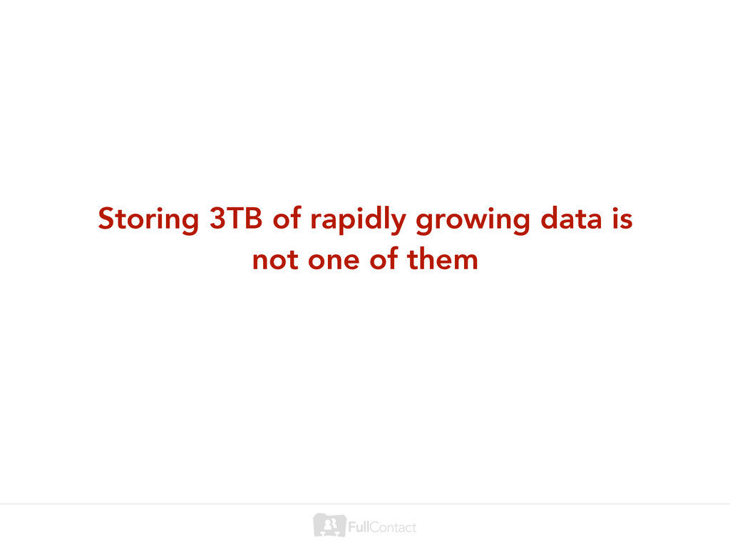 Storing 3TB of rapidly growing data is not one ...