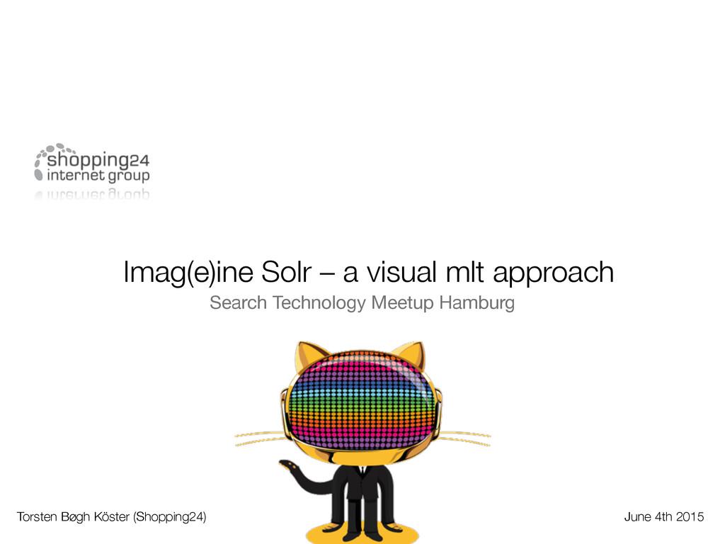Imag(e)ine Solr – a visual mlt approach Search ...