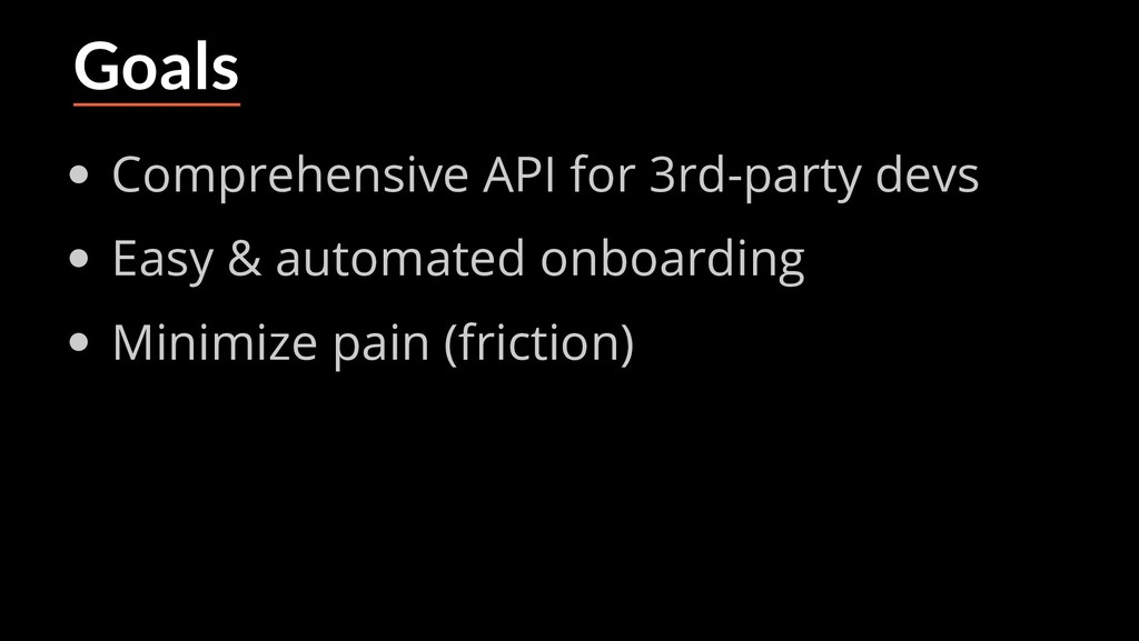 Goals Comprehensive API for 3rd-party devs Easy...