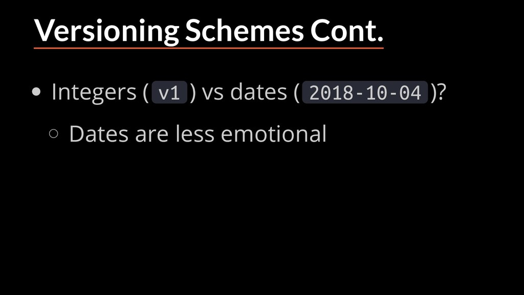 Versioning Schemes Cont. Integers ( v1 ) vs dat...
