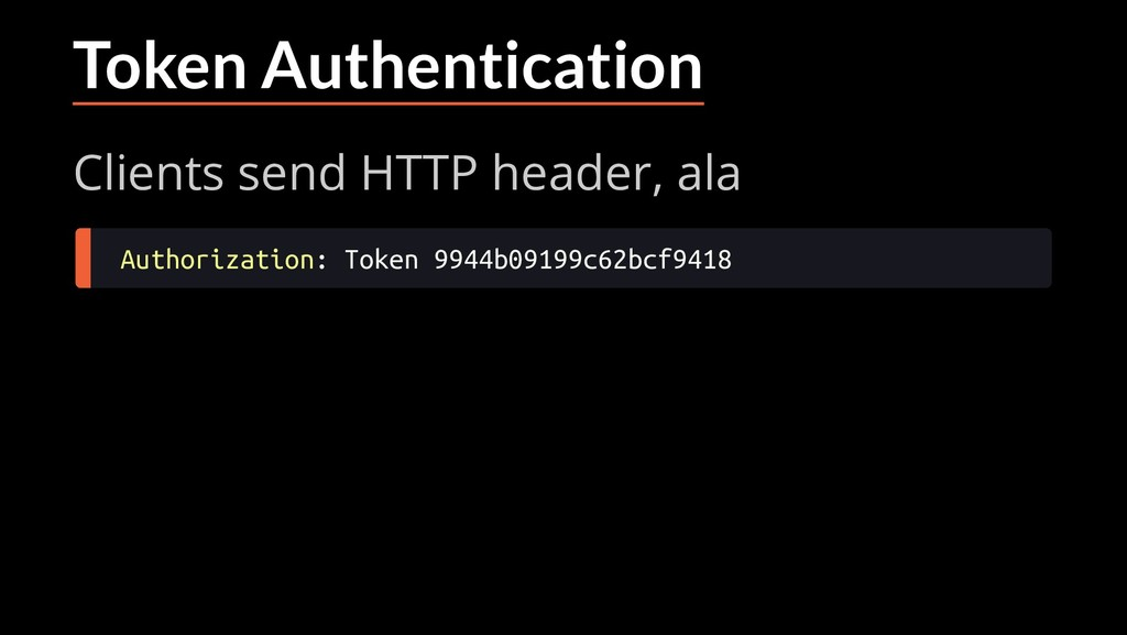 Token Authentication Clients send HTTP header, ...