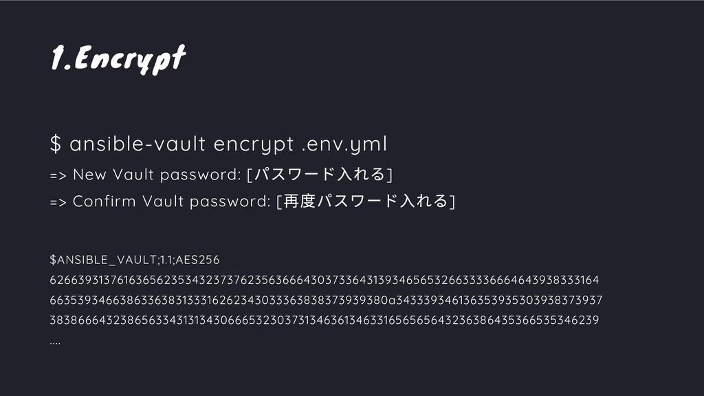Encrypt 1. $ ansible-vault encrypt .env.yml => ...