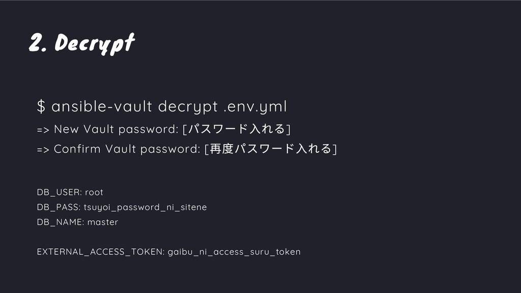 2. Decrypt $ ansible-vault decrypt .env.yml => ...