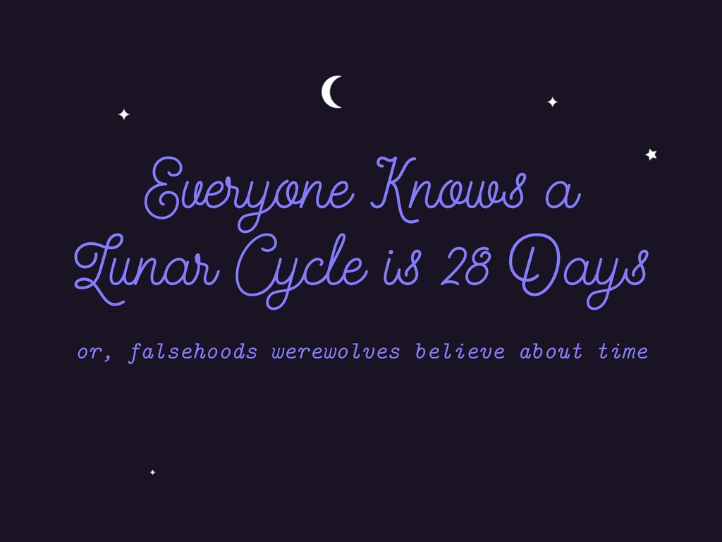 Everyone Knows a Lunar Cycle is 28 Days or, fal...