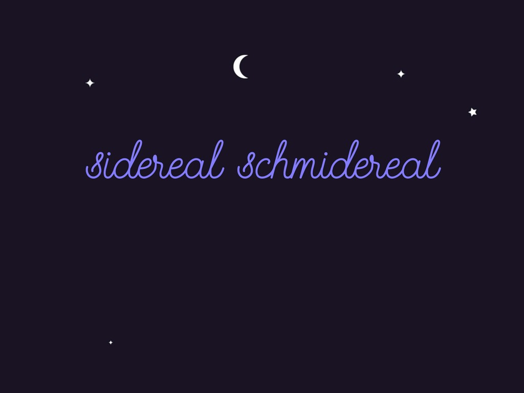 sidereal schmidereal