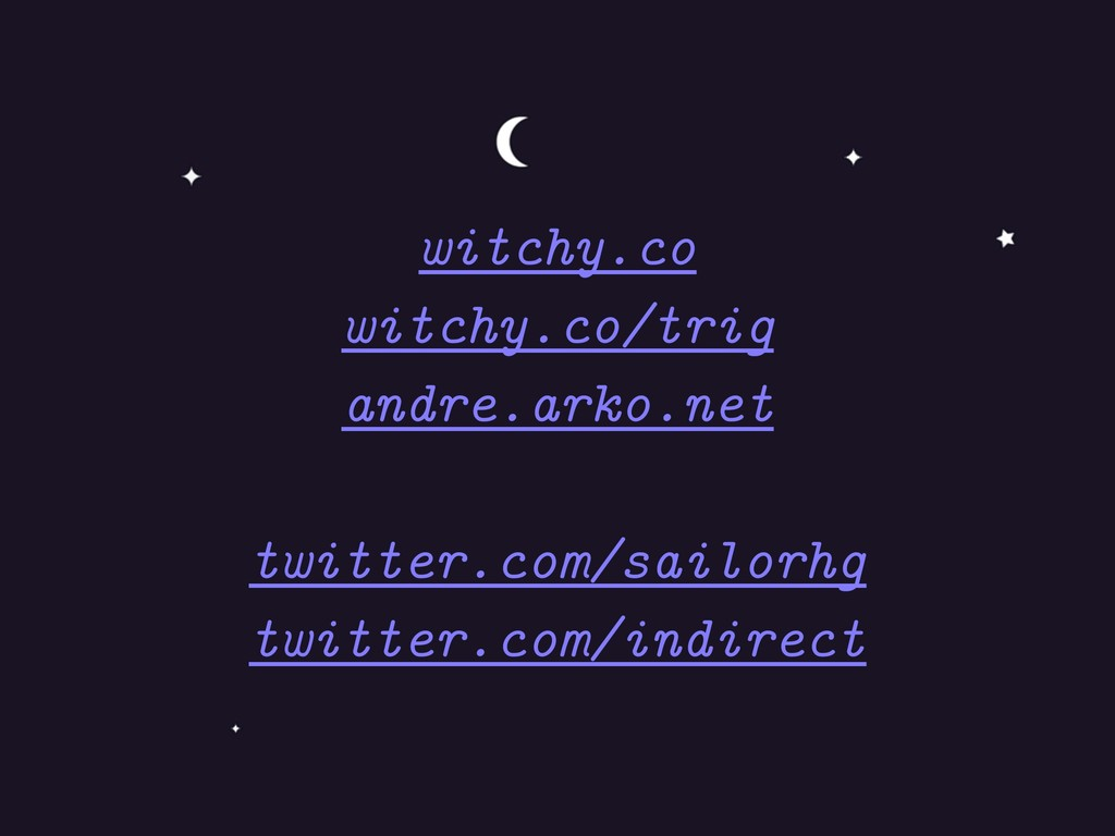 witchy.co witchy.co/trig andre.arko.net twitter...