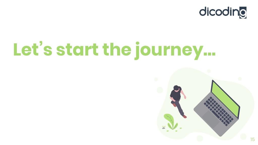 Let's start the journey… 15