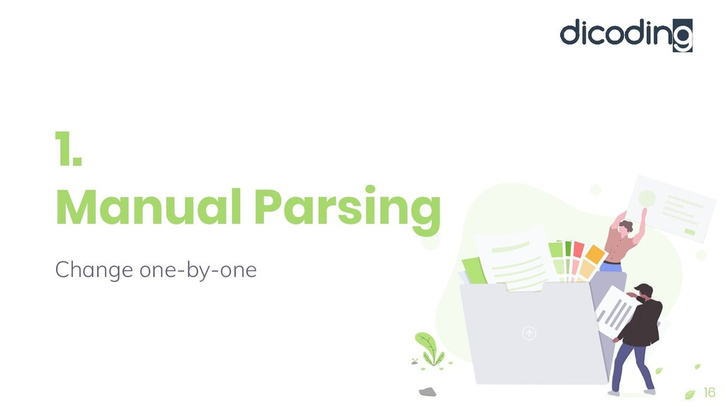 1. Manual Parsing Change one-by-one 16