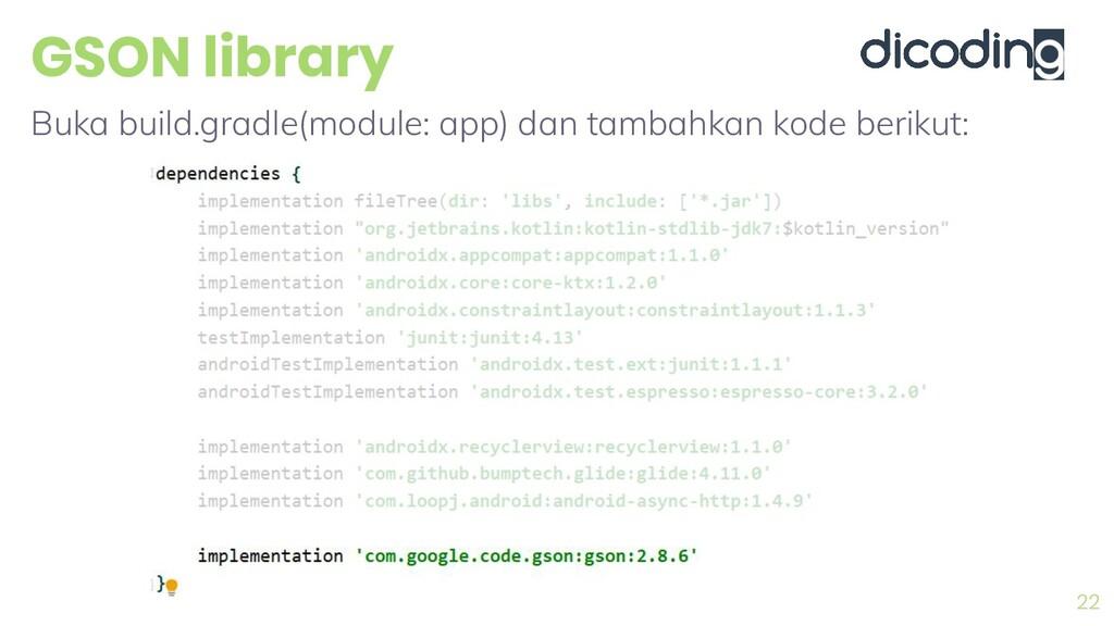 GSON library 22 Buka build.gradle(module: app) ...