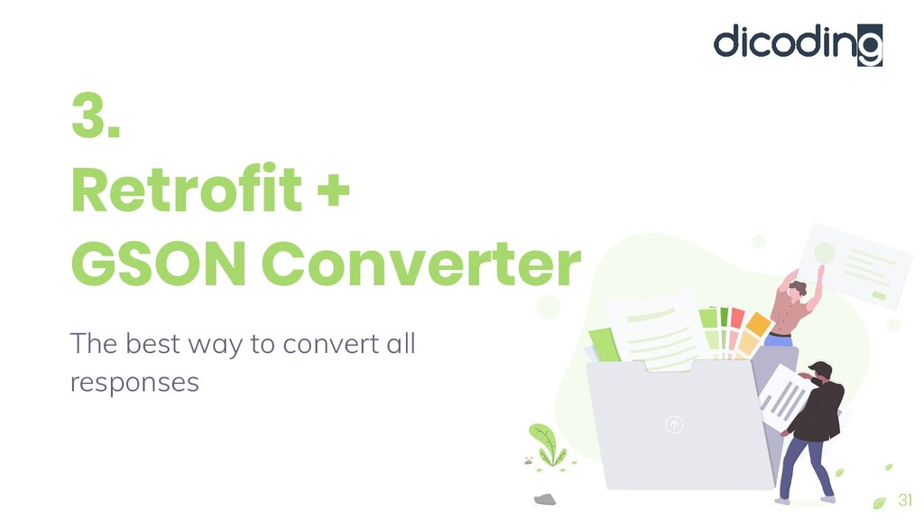 3. Retrofit + GSON Converter The best way to co...