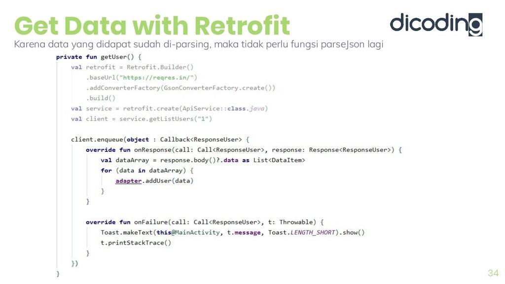 Get Data with Retrofit 34 Karena data yang dida...