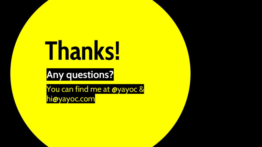 Thanks! Any questions? You can find me at @yayo...