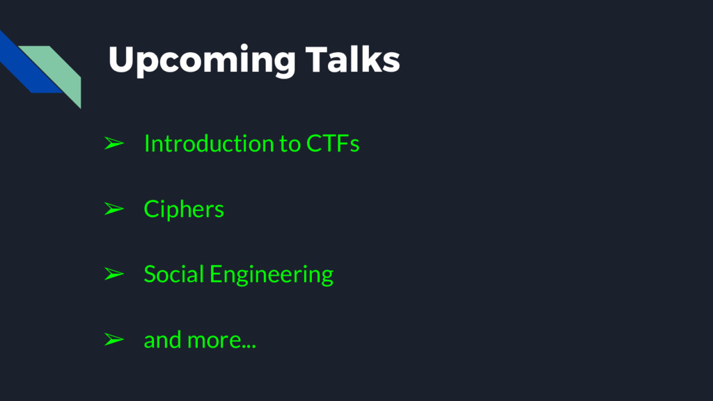 Upcoming Talks ➢ Introduction to CTFs ➢ Ciphers...