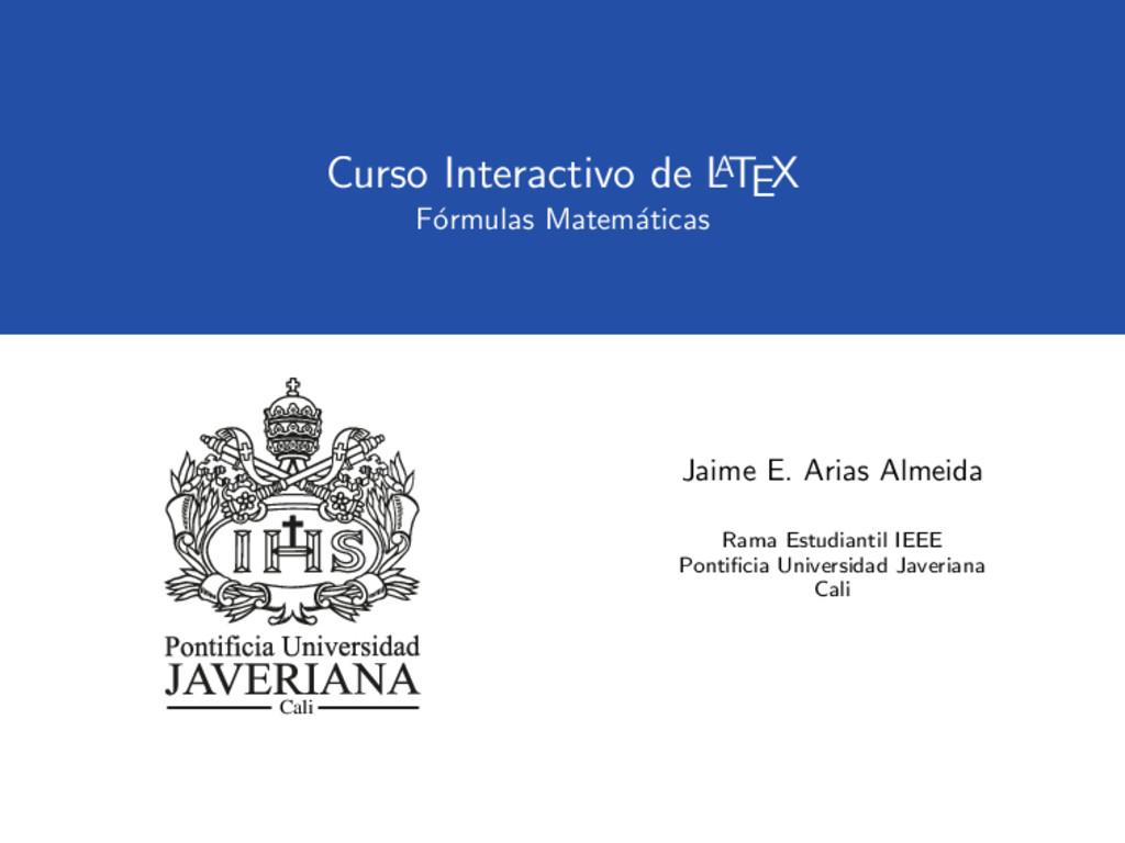Curso Interactivo de L A TEX F´ ormulas Matem´ ...