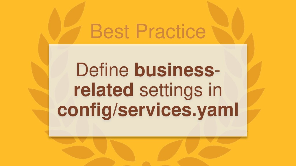 Best Practice Define business- related settings...