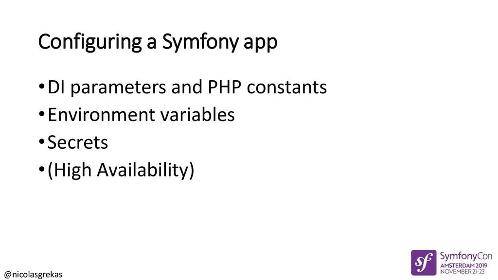 @nicolasgrekas Configuring a Symfony app •DI pa...