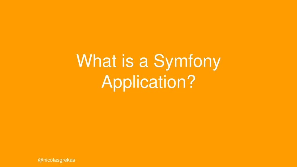 What is a Symfony Application? @nicolasgrekas