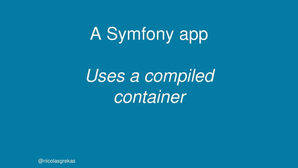 A Symfony app Uses a compiled container @nicola...