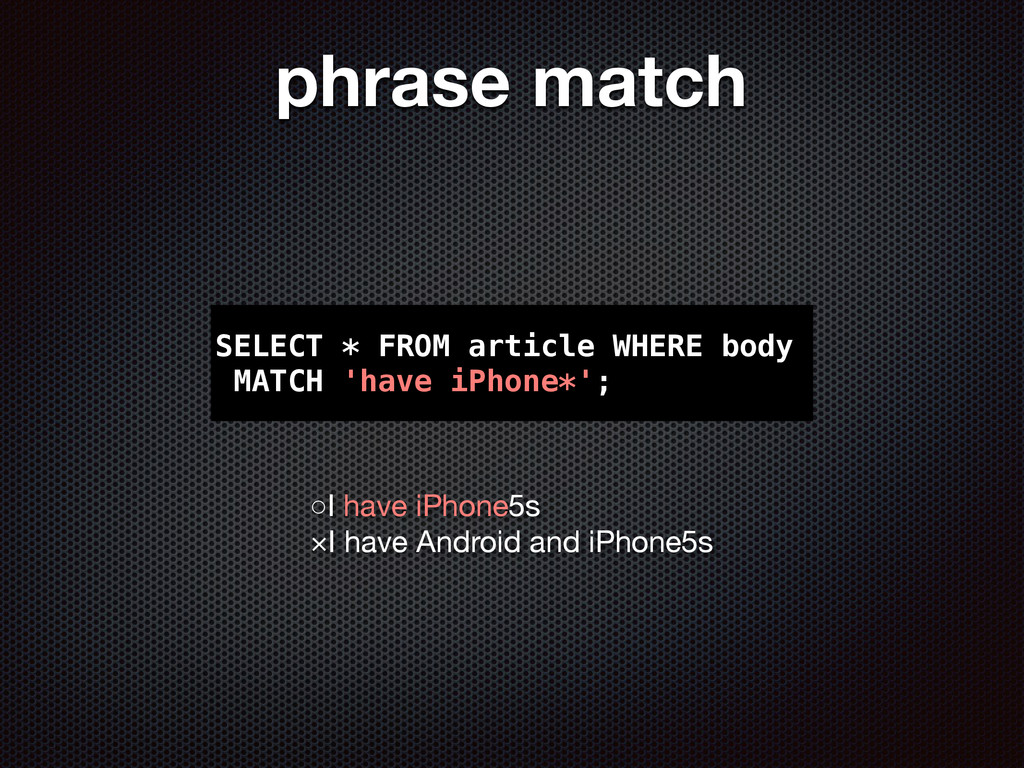 phrase match SELECT * FROM article WHERE body M...