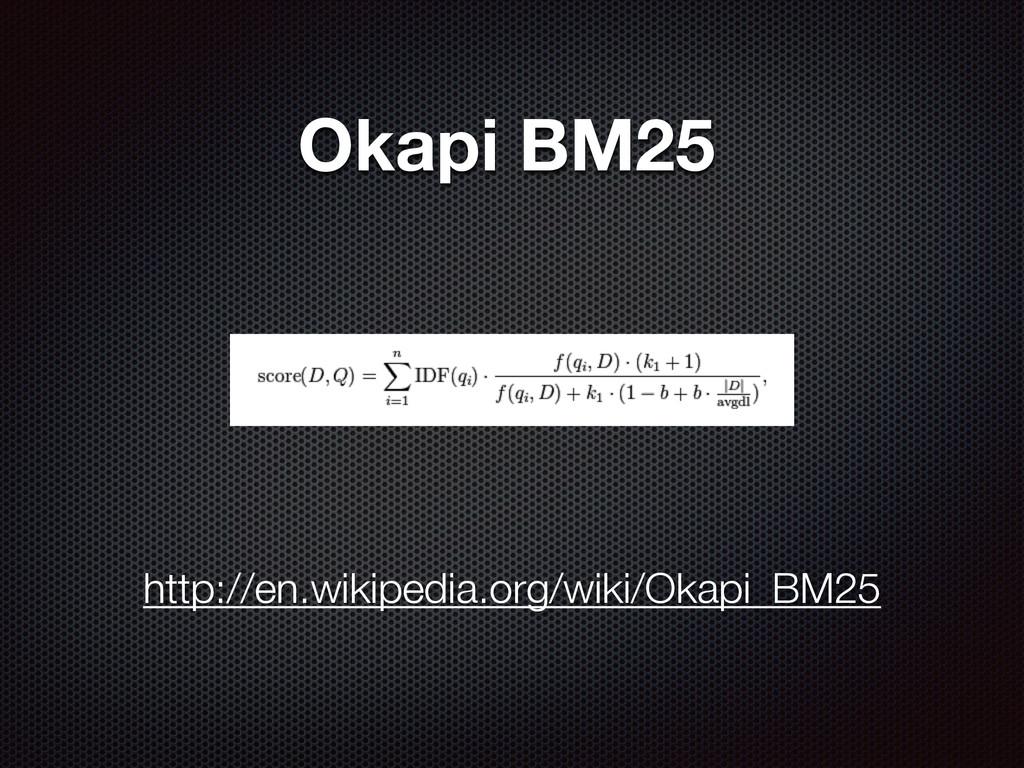 Okapi BM25 http://en.wikipedia.org/wiki/Okapi_B...