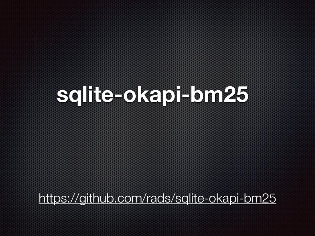 sqlite-okapi-bm25 https://github.com/rads/sqlit...