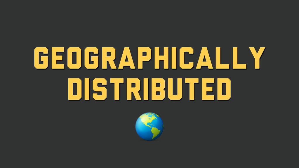 Geographically distributed