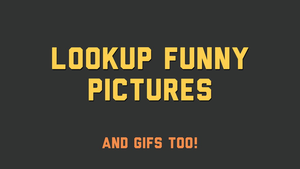Lookup Funny pictures And Gifs Too!