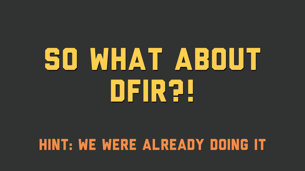 So what about DFIR?! Hint: We were already Doin...