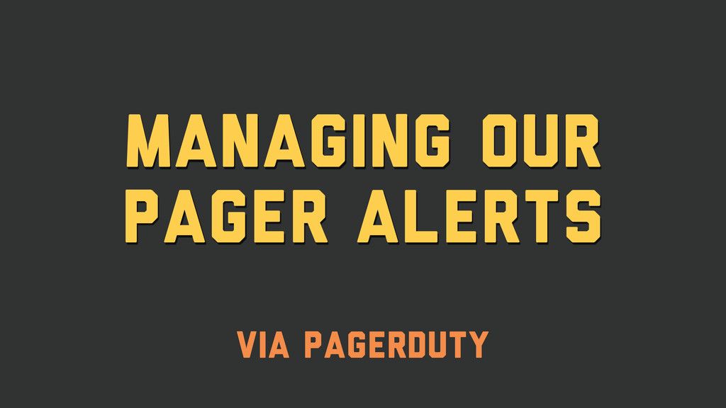 Managing our pager alerts via pagerduty