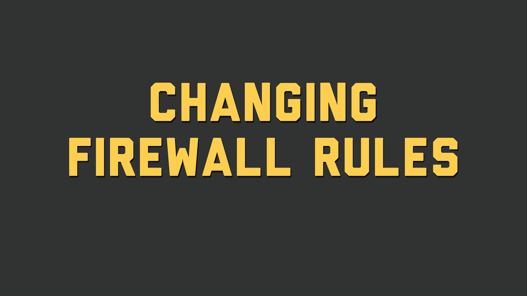 Changing firewall rules
