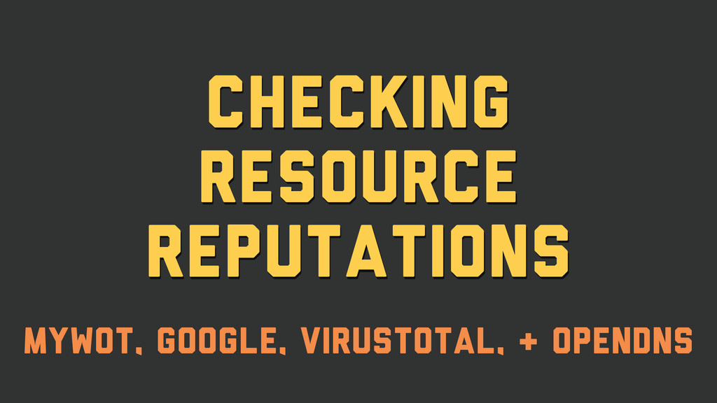 checking resource reputations mywot, Google, vi...