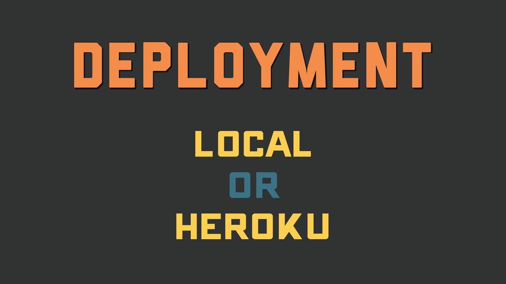 Deployment Local Or Heroku