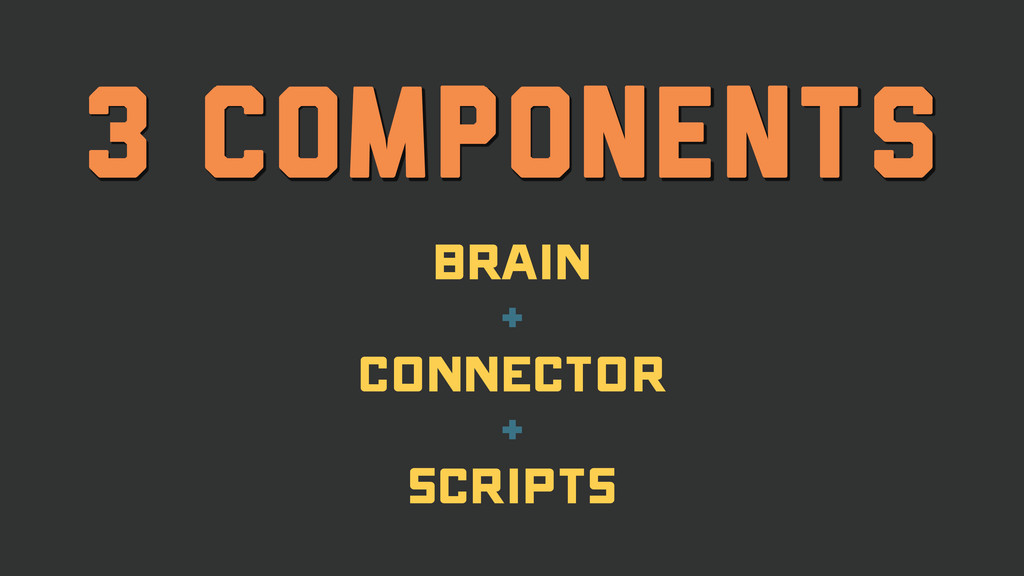 3 Components brain + Connector + Scripts