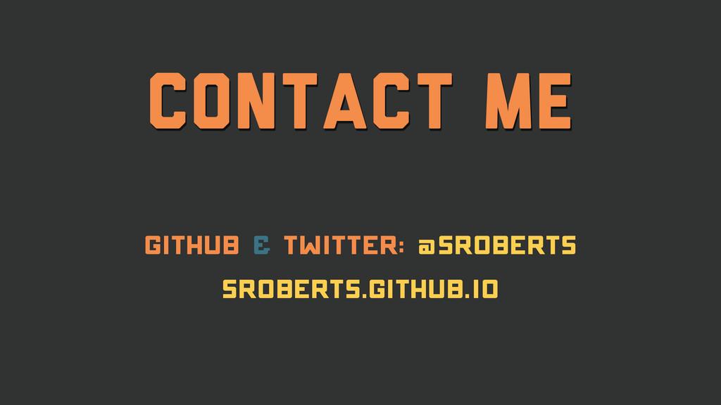 Contact Me github & twitter: @sroberts sroberts...