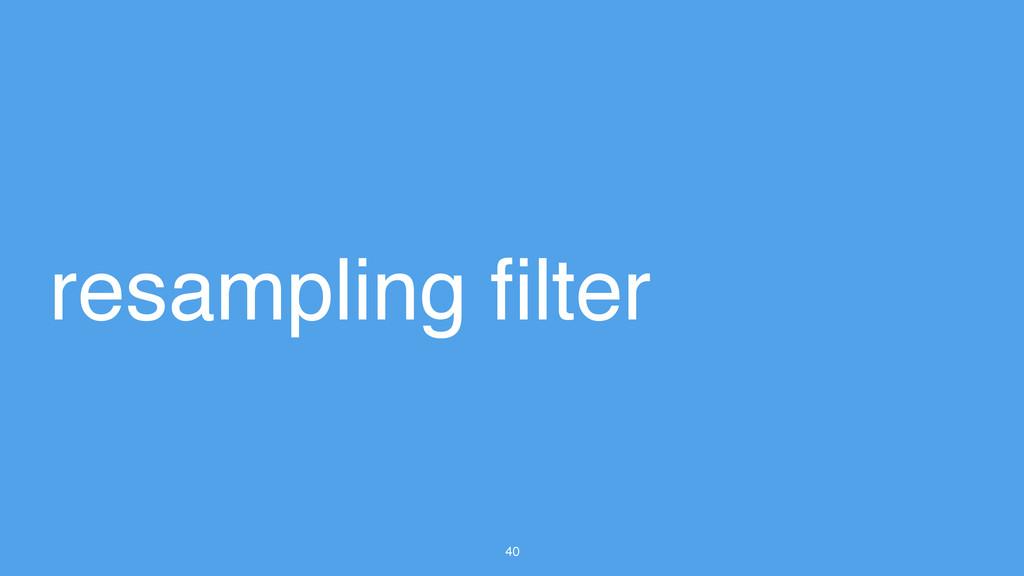 40 resampling filter