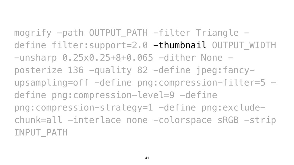 41 mogrify -path OUTPUT_PATH -filter Triangle -...