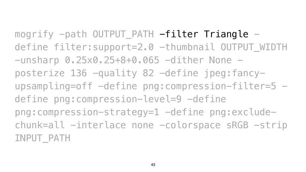 43 mogrify -path OUTPUT_PATH -filter Triangle -...