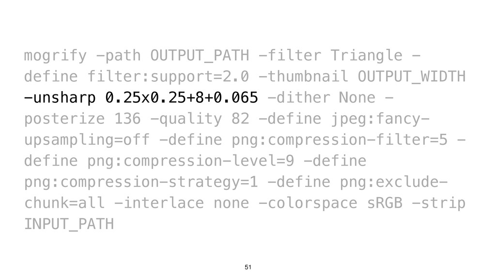 51 mogrify -path OUTPUT_PATH -filter Triangle -...