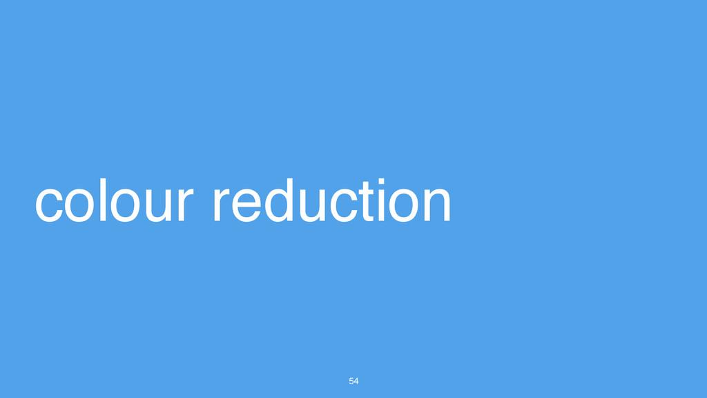 54 colour reduction