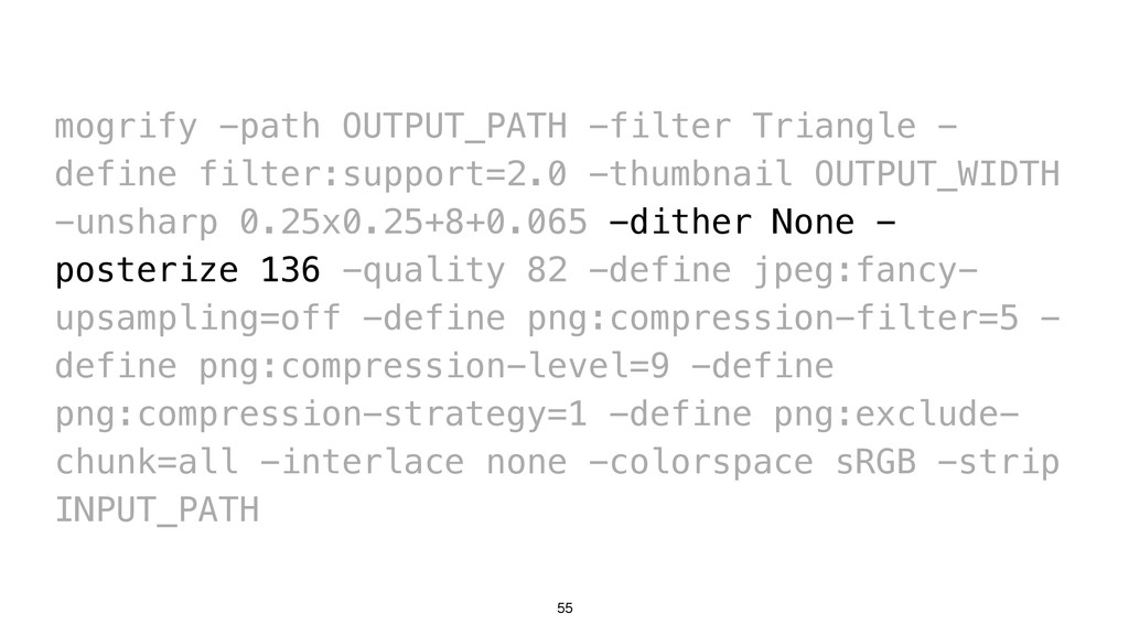 55 mogrify -path OUTPUT_PATH -filter Triangle -...