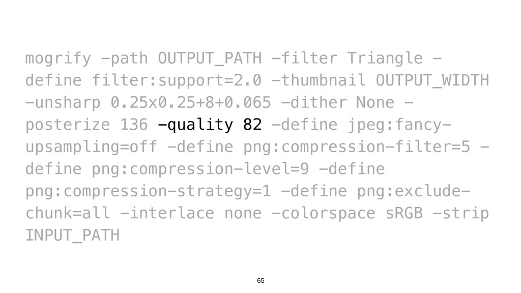 65 mogrify -path OUTPUT_PATH -filter Triangle -...