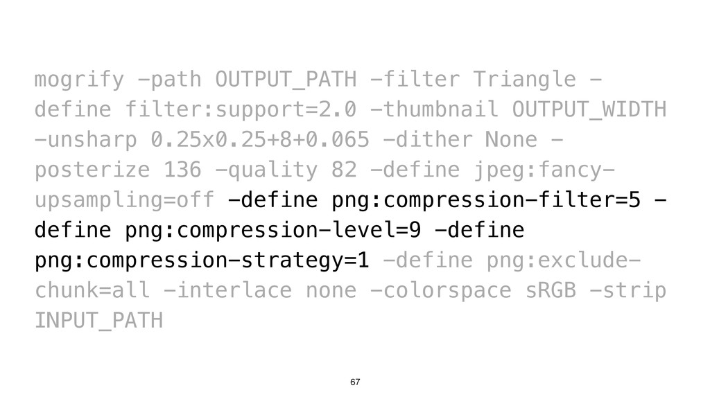 67 mogrify -path OUTPUT_PATH -filter Triangle -...