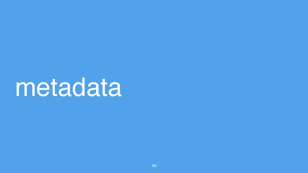68 metadata