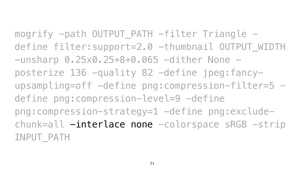 71 mogrify -path OUTPUT_PATH -filter Triangle -...