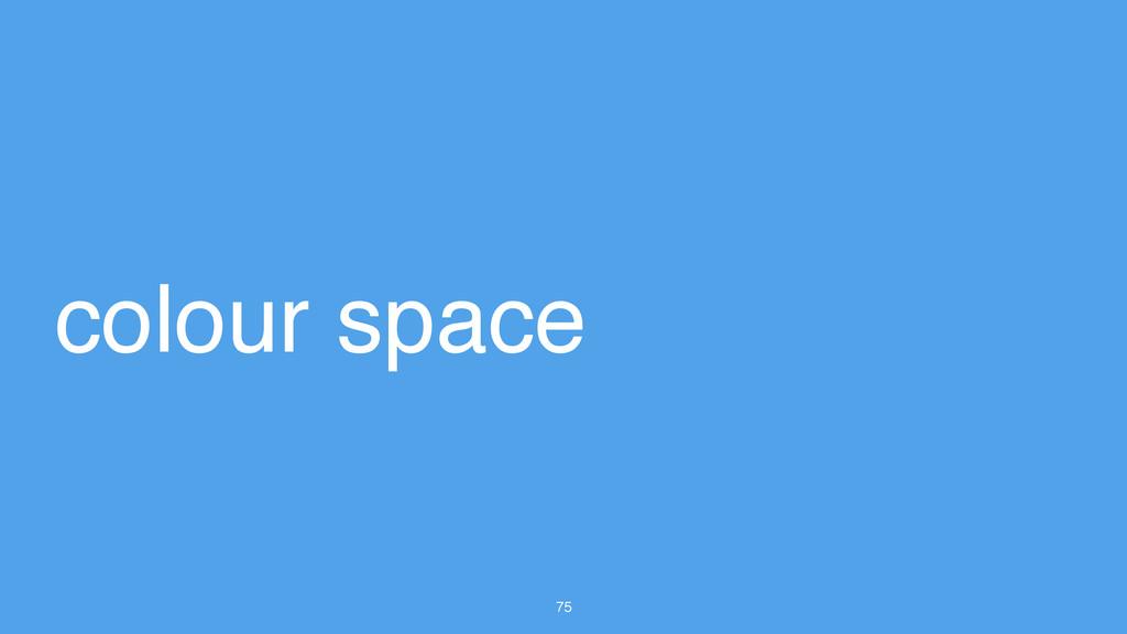 75 colour space