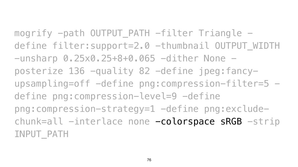 76 mogrify -path OUTPUT_PATH -filter Triangle -...