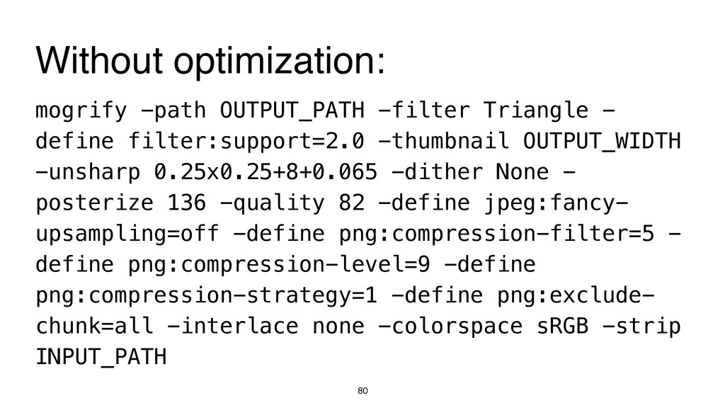 80 mogrify -path OUTPUT_PATH -filter Triangle -...
