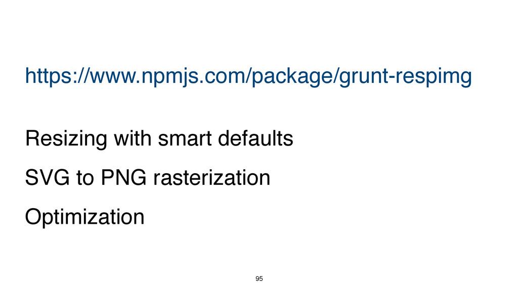 95 https://www.npmjs.com/package/grunt-respimg ...