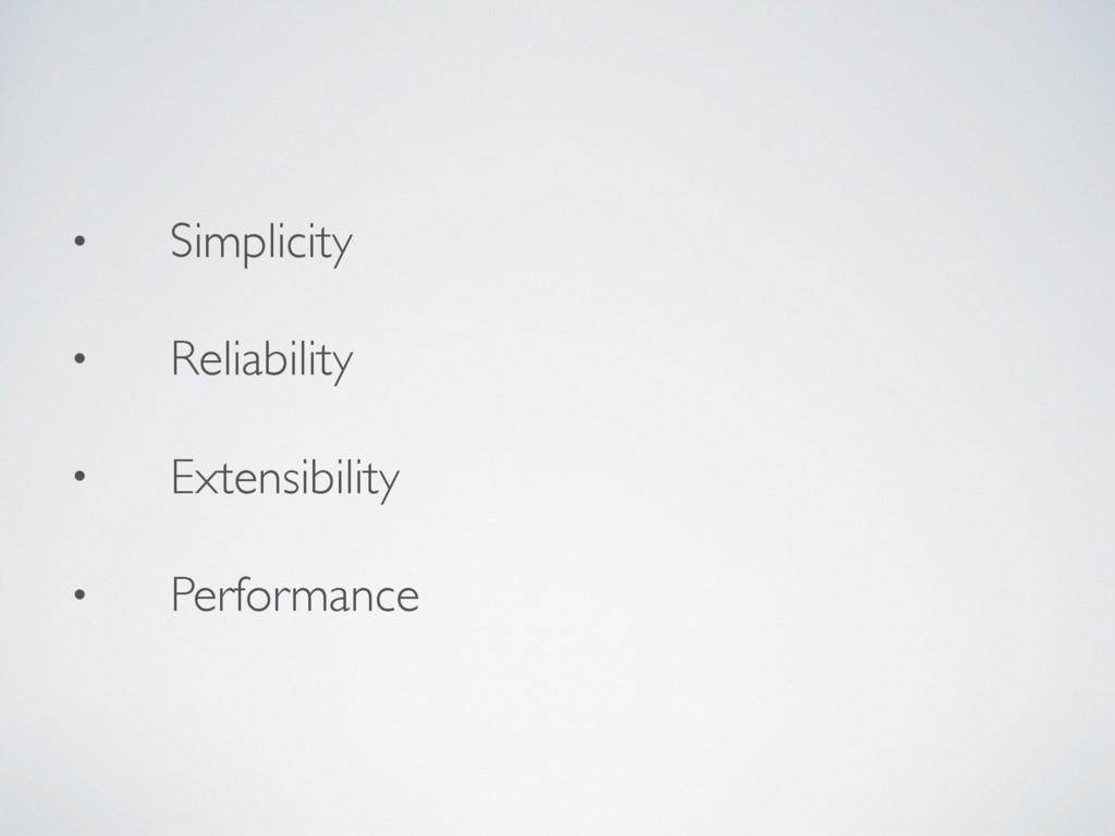 • Simplicity • Reliability • Extensibility • Pe...